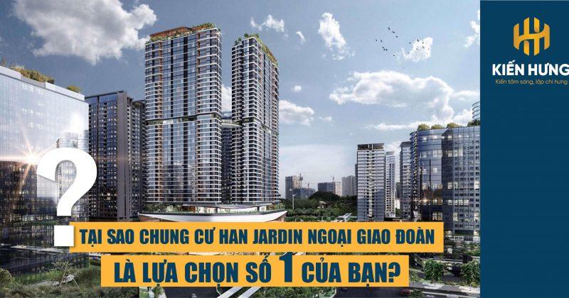 Tại sao dự án Han Jardin N01T6T7 là lựa chọn số một của bạn?